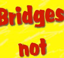 Build Bridges not Obstacles Sticker