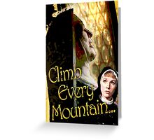 Climb Every Mountain - Sound of Music! Greeting Card