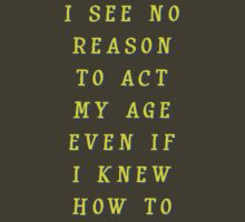 I Won't Act my Age! by ezcreative