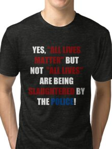 Yes, All Lives Matter But ... (I Can't Breathe) Tri-blend T-Shirt