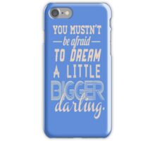 You mustn't be afraid to dream a little bigger - Iphone Case  iPhone Case/Skin