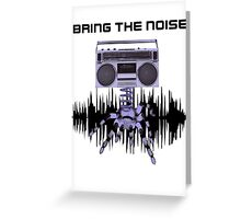 BRING THE NOISE Greeting Card