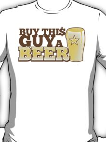 Buy this GUY a BEER! with pint glass T-Shirt