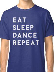Eat Sleep Dance Repeat Classic T-Shirt