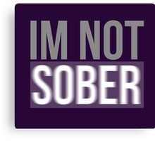 I'm NOT SOBER blurred out design Canvas Print