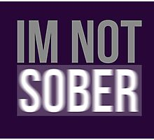I'm NOT SOBER blurred out design Photographic Print