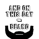 ...And On This Day Beard by appfoto