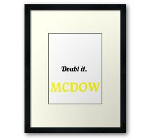 MCDOW  I May Be Wrong But I Highly Doubt It ,I Am MCDOW  Framed Print