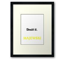 MAJEWSKI I May Be Wrong But I Highly Doubt It I Am  - T Shirt, Hoodie, Hoodies, Year, Birthday  Framed Print