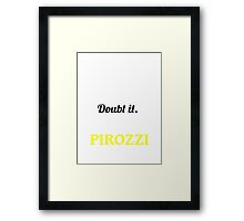 PIROZZI I May Be Wrong But I Highly Doubt It I Am ,T Shirt, Hoodie, Hoodies, Year, Birthday   Framed Print