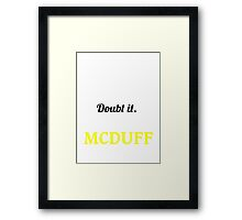 MCDUFF  I May Be Wrong But I Highly Doubt It ,I Am MCDUFF  Framed Print