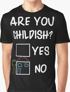 Are You Childish?  Graphic T-Shirt