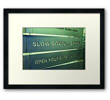 Slow Down.... Framed Print
