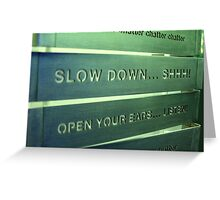Slow Down.... Greeting Card