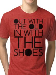 Out With The Old, In With The Shoes Tri-blend T-Shirt