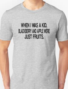 WHEN I WAS KID, BLACKBERRY AND APPLE WERE JUST FRUITS. T-Shirt