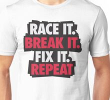 Race it. Break it. Fix it. REPEAT Unisex T-Shirt