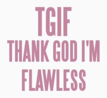 TGIF (THANK GOD I'M FLAWLESS)  Baby Tee