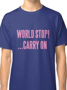 WORLD STOP! ...CARRY ON  Classic T-Shirt
