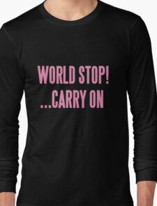 WORLD STOP! ...CARRY ON  Long Sleeve T-Shirt