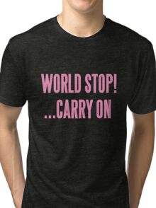 WORLD STOP! ...CARRY ON  Tri-blend T-Shirt