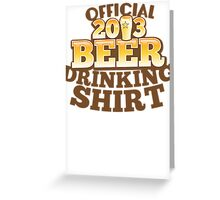 Official 2013 DRINKING Shirt with beer pint Greeting Card