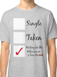 Single, taken, waiting for the Whovian. Classic T-Shirt