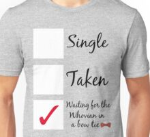 Single, taken, waiting for the Whovian. Unisex T-Shirt