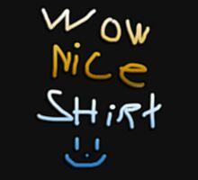 Wow! Nice, Shirt :)  Unisex T-Shirt