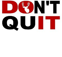Don't Quit Hunting by GiftIdea