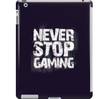 Never Stop Gaming iPad Case/Skin