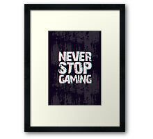 Never Stop Gaming Framed Print