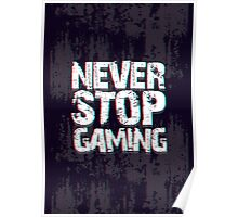 Never Stop Gaming Poster