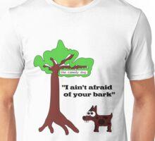 I ain't afraid of your bark Unisex T-Shirt
