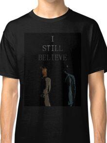 I Still Believe Classic T-Shirt