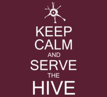 Keep Calm and Serve the Hive by Sirkib