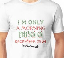 I'm only a morning person on December 25th. Unisex T-Shirt
