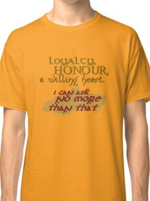 Loyalty, Honour, a willing heart. Classic T-Shirt