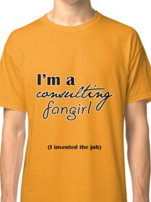 I'm A Consulting Fangirl Classic T-Shirt
