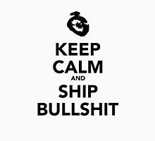 Keep Calm And Ship Bullshit Unisex T-Shirt