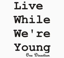 Live While We're Young by thekellyjo