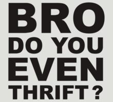 Bro, Do You Even Thrift? by Zero887