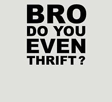Bro, Do You Even Thrift? Unisex T-Shirt