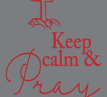 Scarlet and Grey Keep Calm and Pray On by AndreaBaker