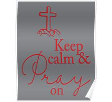 Scarlet and Grey Keep Calm and Pray On Poster