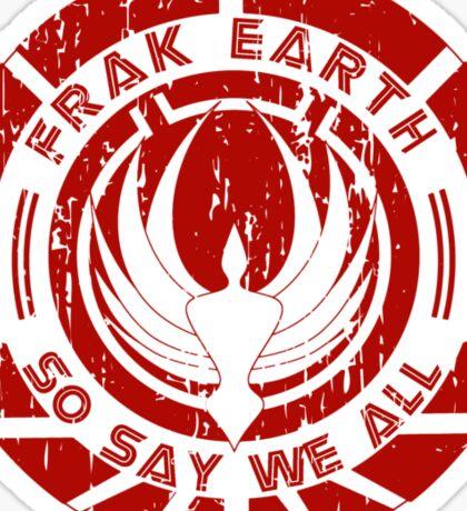 Frak Earth / So Say We All - BSG Sticker
