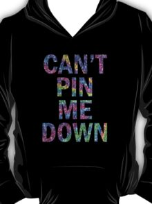 You can't pin me down  T-Shirt