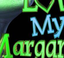 Love My Margaritas  Sticker