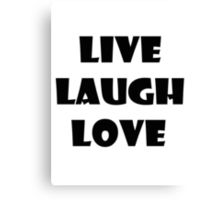 LIVE LAUGH LOVE 0001 Canvas Print