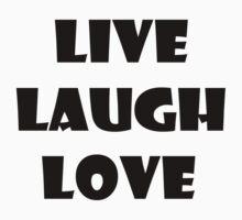 LIVE LAUGH LOVE 0001 by Tony  Bazidlo